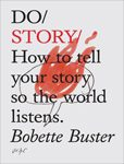 Do Story – How to tell your story so the world listens :