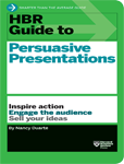 HBR Guide to Persuasive Presentations :