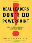 Real Leaders Don't Do Powerpoint :