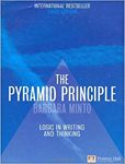 The Pyramid Principle: Logic in Writing and Thinking. 3rd edition :
